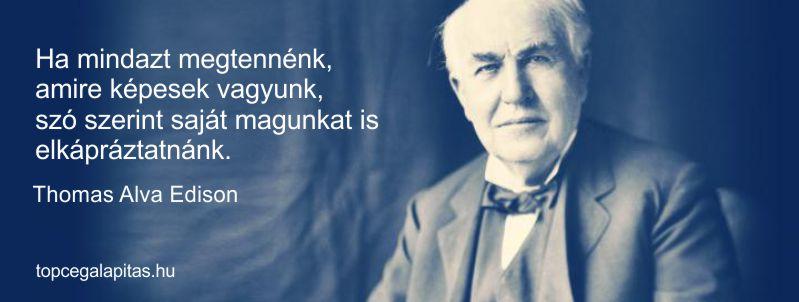 Thomas Alva Edison - siker - álmodjon nagyot, és bízzon magában - alapítson céget, akár ingyen. Vegye igénybe kapcsolódó szolgáltatásainkat, számoljon utána megéri! - Ingyen cégalapítás,  székhelyszolgáltatás ipari adó mentes helyszínen Újlengyelben, könyvelés.